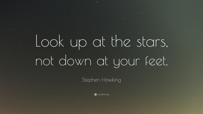 1718682-Stephen-Hawking-Quote-Look-up-at-the-stars-not-down-at-your-feet